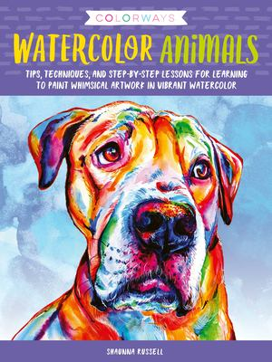 Colorways: Watercolor Animals: Tips, techniques, and step-by-step lessons for learning to paint whimsical artwork in vibrant watercolor