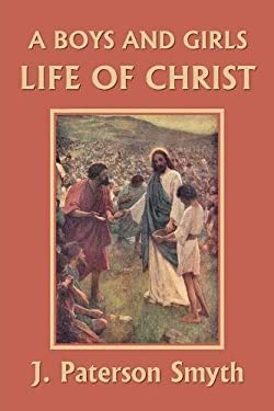 A Boys and Girls Life of Christ (Yesterday's Classics)