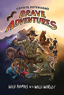 Coyote Peterson's Brave Adventures: Wild Animals in a Wild World