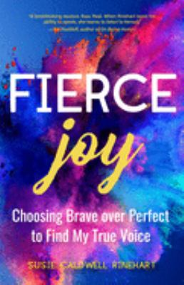 Fierce Joy: Choosing Brave over Perfect to Find My True Voice