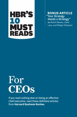 """HBR's 10 Must Reads for CEOs (with bonus article """"Your Strategy Needs a Strategy"""" by Martin Reeves, Claire Love, and Philipp Tillmanns)"""