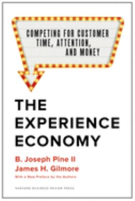The Experience Economy, With a New Preface by the Authors: Competing for Customer Time, Attention, and Money