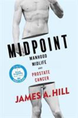 Midpoint: Manhood, Midlife and Prostate Cancer