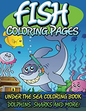 Fish Coloring Pages: Under The Sea Coloring Book - Dolphins, Sharks and More!