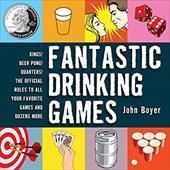 Fantastic Drinking Games: Kings! Beer Pong! Quarters! The Official Rules to All Your Favorite Games and Dozens More 22776556