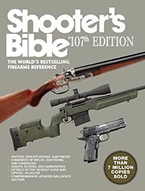 Shooter?s Bible, 107th Edition: The Worlds Bestselling Firearms Reference