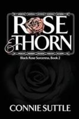 Rose and Thorn (Black Rose Sorceress) (Volume 2)