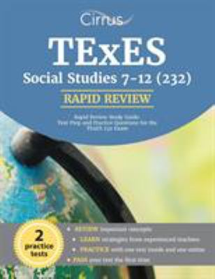 TExES Social Studies 7-12 (232) Rapid Review Study Guide: Test Prep and Practice Questions for the TExES 232 Exam