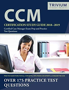CCM Certification Study Guide 2018-2019: Certified Case Manager Exam Prep and Practice Test Questions