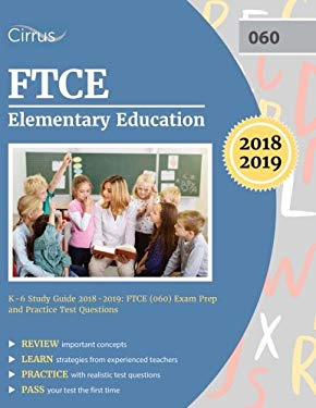 FTCE Elementary Education K-6 Study Guide 2018-2019: FTCE (060) Exam Prep and Practice Test Questions