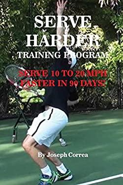 Serve Harder Training Program: Serve10to20mphfasterin90days!