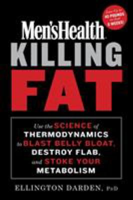 Men's Health Killing Fat: Use the Science of Thermodynamics to Blast Belly Bloat, Destroy Flab, and Stoke Your Metabolism