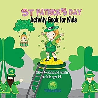St. Patrick's Day Activity Book for Kids: Mazes, Coloring and Puzzles for Kids 4 - 8