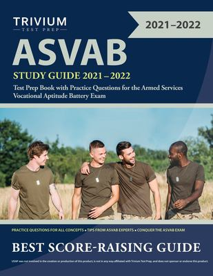 ASVAB Study Guide 2021-2022: Test Prep Book with Practice Questions for the Armed Services Vocational Aptitude Battery Exam
