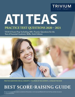 ATI TEAS Practice Test Questions 2020-2021: TEAS 6 Exam Prep Including 300+ Practice Questions for the Test of Essential Academic Skills, Sixth Editio