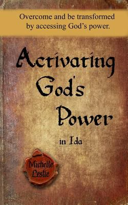Activating God's Power in Ida: Overcome and be transformed by accessing God's power.