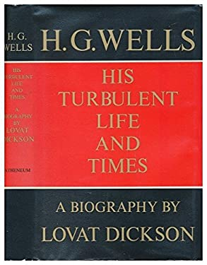 H. G. Wells; his turbulent life and times