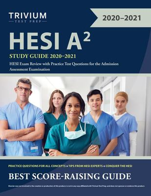 HESI A2 Study Guide 2020-2021: HESI Exam Review with Practice Test Questions for the Admission Assessment Examination