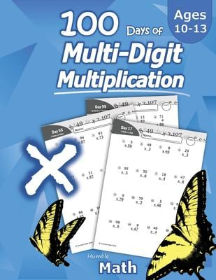Humble Math - 100 Days of Multi-Digit Multiplication: Ages 10-13: Multiplying Large Numbers with Answer Key - Reproducible Pages - Multiply Big Long P