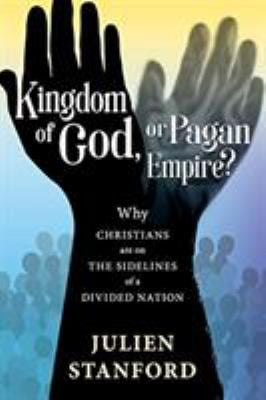 Kingdom of God or Pagan Empire?: Why Christians are on the Sidelines of a Divided Nation