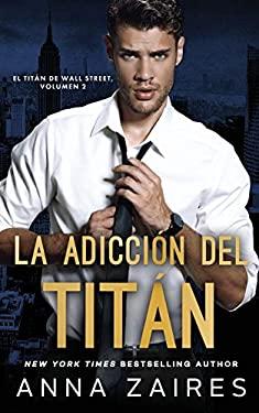 La adiccin del titn (El titn de Wall Street) (Spanish Edition)