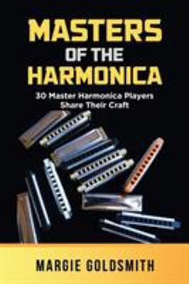 Masters of the Harmonica: 30 Master Harmonica Players Share Their Craft