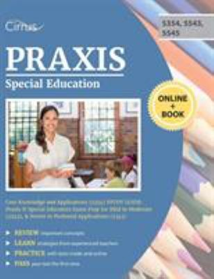 Praxis Special Education Core Knowledge and Applications (5354) Study Guide: Praxis II Special Education Exam Prep for Mild to Moderate (5543), & Seve