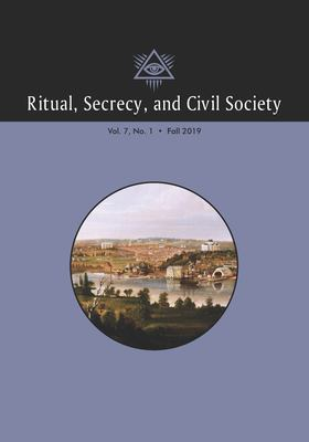 Ritual, Secrecy, and Civil Society: Volume 7, Number 1, Fall 2019