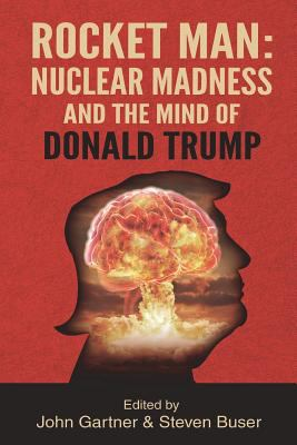 Rocket Man: Nuclear Madness and the Mind of Donald Trump