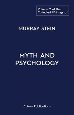 The Collected Writings of Murray Stein: Volume 2: Myth and Psychology