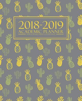 2018-2019 Academic Planner: Weekly & Monthly Student & Teacher Edition: Cute & Trendy Pineapple & Cactus (August 1, 2018 to July 31, 2019) (Planners G