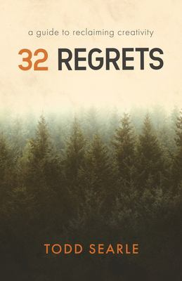 32 Regrets: A Guide to Reclaiming Creativity