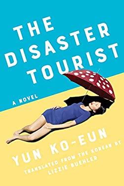 The Disaster Tourist: A Novel