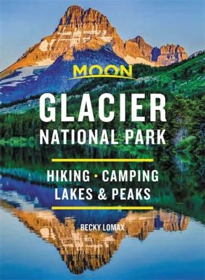 Moon Glacier National Park (Eighth Edition): Hiking, Camping, Lakes & Peaks (Travel Guide)