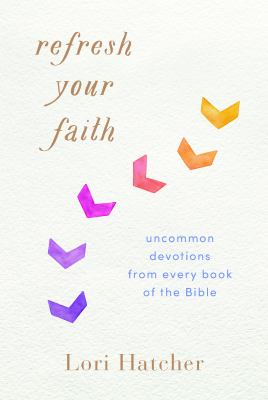 Refresh Your Faith: Uncommon Devotions from Every Book of the Bible