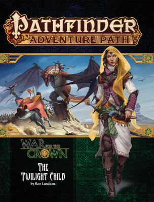 Pathfinder Adventure Path: Twilight Child (War for the Crown 3 of 6)