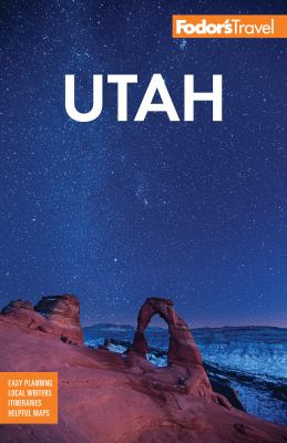 Fodor's Utah: With Zion, Bryce Canyon, Arches, Capitol Reef and Canyonlands National Parks (Full-color Travel Guide)