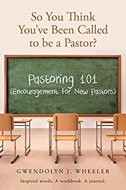So You Think You've Been Called to Be a Pastor?: Pastoring 101 (Encouragement for New Pastors) Inspired Words. a Workbook. a Journal.