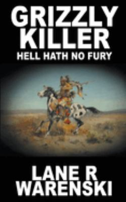 Grizzly Killer: Hell Hath No Fury (Volume 4)