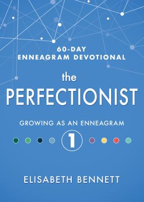 The Perfectionist: Growing as an Enneagram 1 (60-Day Enneagram Devotional)