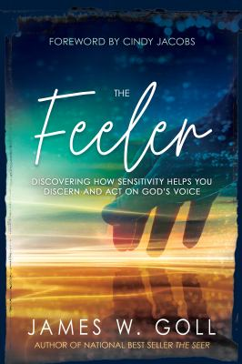 The Feeler: Discovering How Sensitivity Helps You Discern and Act on Gods Voice