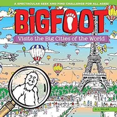 BigFoot Visits the Big Cities of the World: A Spectacular Seek and Find Challenge for All Ages! (Bigfoot Search and Find) (Happy Fox Books) 10 Big 2-P