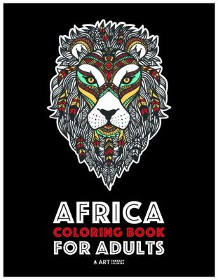 Africa Coloring Book For Adults: Artwork Inspired by African Designs, Adult Coloring Book for Men, Women, Teenagers, & Older Kids, Advanced Coloring .