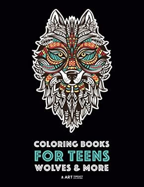 Coloring Books For Teens: Wolves & More: Advanced Animal Coloring Pages for Teenagers, Tweens, Older Kids, Boys & Girls, Zendoodle Animals, Wolves, ..