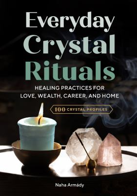 Everyday Crystal Rituals: Healing Practices for Love, Wealth, Career, and Home as book, audiobook or ebook.