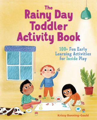 The Rainy Day Toddler Activity Book: 100+ Fun Early Learning Activities for Inside Play