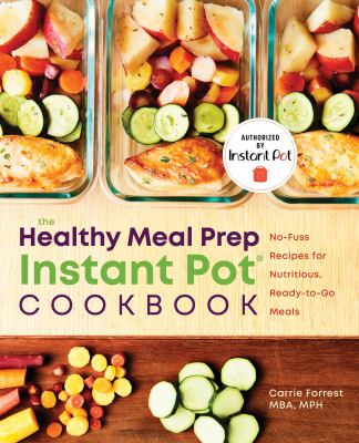 Healthy Meal Prep Instant Pot Cookbook: No-Fuss Recipes for Nutritious, Ready-to-Go Meals