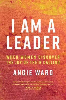 I Am a Leader: When Women Discover the Joy of Their Calling