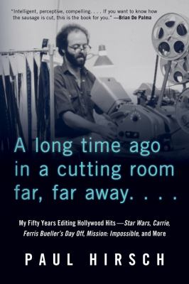 A Long Time Ago in a Cutting Room Far, Far Away: My Fifty Years Editing Hollywood HitsStar Wars, Carrie, Ferris Bueller's Day Off, Mission: Impossible