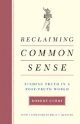 Reclaiming Common Sense: Finding Truth in a Post-Truth World